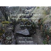 Laisse ton barda et marche: Récit d'un voyage en Équateur (French Edition)