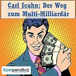 Carl Icahn: Der Weg zum Multi-Milliardär (Biografie kompakt)