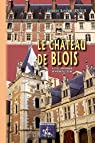 Le Chateau de Blois, Notice Historique & Archéologique par Lesueur