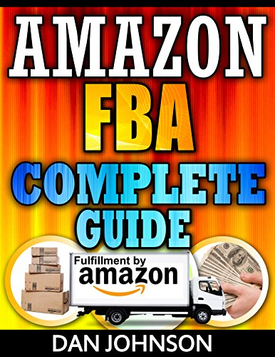 Amazon FBA: Complete Guide: Make Money Online With Amazon FBA: The Fulfillment by Amazon Bible – Best Amazon Selling Secrets Revealed: The Amazon FBA Selling … amazon, fulfillment by amazon, fba Book 1)