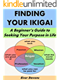 Finding Your Ikigai: A Beginner's Guide to Seeking Your Purpose in Life (Life Matters Book 17)
