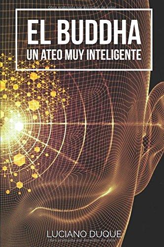 El Buddha: Un Ateo Muy Inteligente (Spanish Edition) [Luciano Duque] (Tapa Blanda)