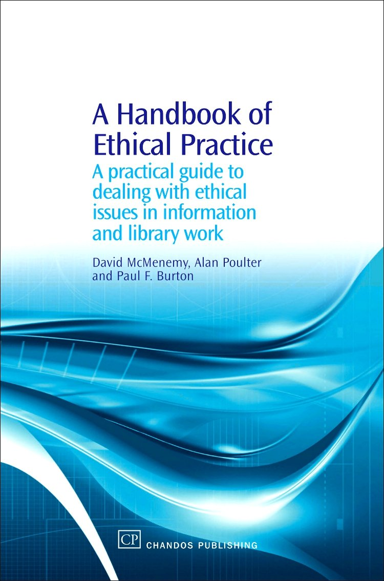 A Handbook of Ethical Practice: A Practical Guide to Dealing with Ethical Issues in information and Library Work (Chandos Information Professional Series) by Chandos Publishing