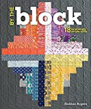 By the Block: 18 Surprisingly Simple Quilts