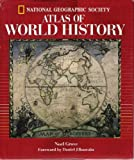 National Geographic Atlas of World History, Grove, Noel and National Geographic Society Staff, 0792270231
