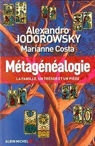 Métagénéalogie : La famille, un trésor et un piège par Alejandro Jodorowsky