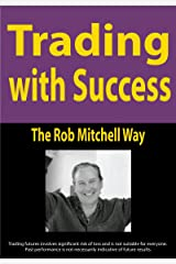 Trading with Success: The Rob Mitchell Way Kindle Edition