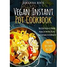 Vegan Instant Pot Сookbook: Delicious & Easy to Prepare Vegan Instant Pot Recipes You Can Make in 30 Minutes