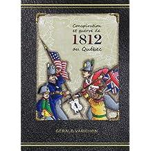 Conspiration et guerre de 1812 au Québec (French Edition)