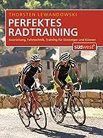 Perfektes Radtraining: Ausrüstung, Fahrtechnik, Training für Einsteiger und...
