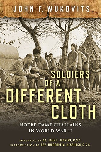 - Soldiers of a Different Cloth: Notre Dame Chaplains in World War II