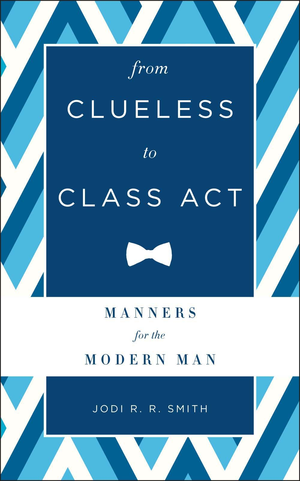 From Clueless to Class Act: Manners for the Modern Man ebook
