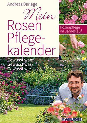 Mein Rosenpflegekalender: Gewusst wann. Gewusst was. Gewusst wie.
