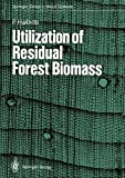 Utilization of Residual Forest Biomass, Pentti Hakkila, 3540502998