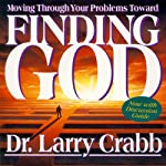 Finding God | Larry Crabb (Professor,Colorado Christian University),Chairman,Department of Biblical Counseling