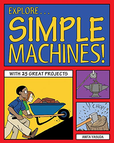 Explore Simple Machines!: With 25 Great Projects (Explore Your World) -