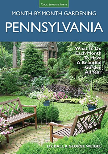 - Pennsylvania Month-by-Month Gardening: What to Do Each Month to Have A Beautiful Garden All Year