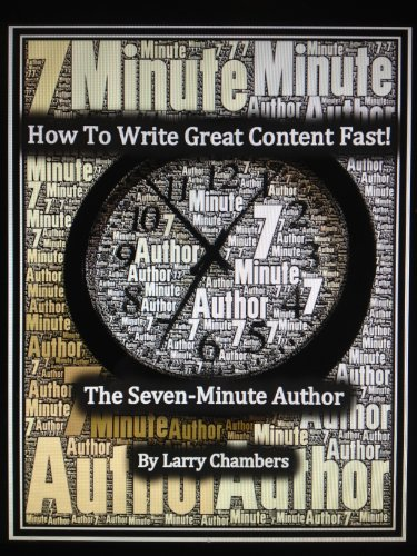 How To Write Great Content Fast! - The Seven-Minute Author ('Just in Time Writing System' Series Book 1)
