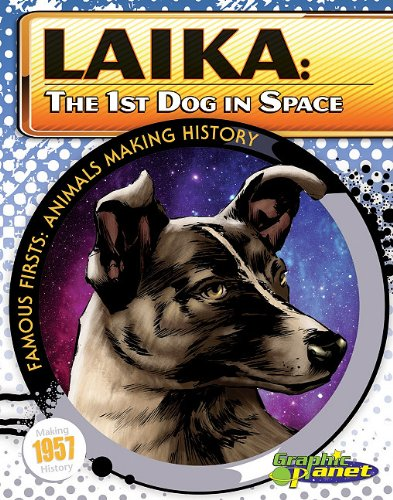 Laika: The 1st Dog in Space (Famous Firsts: Animals Making History (Graphic Planet)) PDF