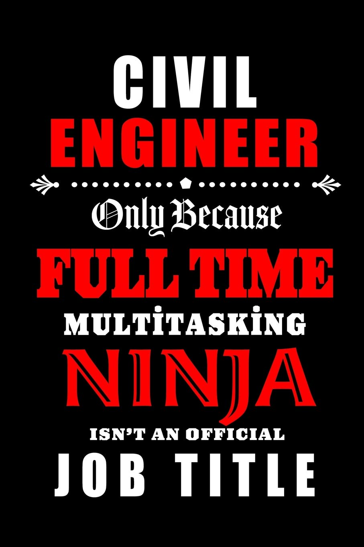 Civil Engineer-Only Because Full Time Multitasking Ninja Isn ...