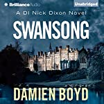 Swansong: DI Nick Dixon, Book 4   Damien Boyd