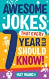 Awesome Jokes That Every 7 Year Old Should Know!: Hundreds of rib ticklers, tongue twisters and side splitters (Awesome…