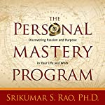 The Personal Mastery Program: Discovering Passion and Purpose in Your Life and Work | Srikumar S. Rao, PhD