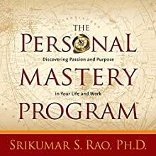 The Personal Mastery Program: Discovering Passion and Purpose in Your Life and Work Discours Auteur(s) : Srikumar S. Rao, PhD Narrateur(s) : Srikumar S. Rao