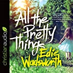All the Pretty Things: The Story of a Southern Girl Who Went Through Fire to Find Her Way Home | Edie Wadsworth