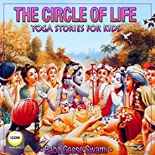 The Circle of Life - Yoga Stories for Kids Audiobook by Geoffrey Giuliano Narrated by Baba Goose Swami