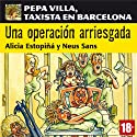 Una operación arriesgada: Pepa Villa, taxista en Barcelona [A Risky Operation] Hörbuch von Alicia Estopiñá, Neus Sans Gesprochen von: Cristina Carrasco