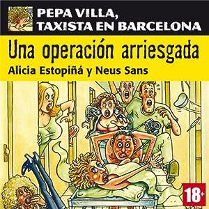 Una operación arriesgada: Pepa Villa, taxista en Barcelona [A Risky Operation] Hörbuch