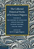 The Collected Historical Works of Sir Francis Palgrave, K. H. : Volume 3 : The History of Normany and of England, Volume 3, Palgrave, Francis, 1107626315
