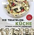 Die Triathlon-Küche: 50 Topstars verraten ihre Lieblingsrezepte (Edition triathlon)