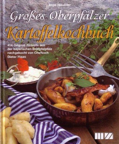 Grosses Oberpfälzer Kartoffelkochbuch: 414 Original-Rezepte aus der bayerischen Erdäpfelpfalz