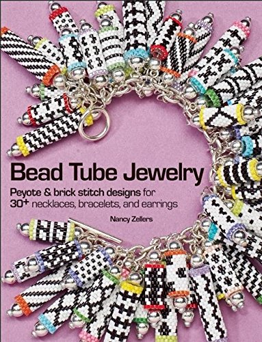 Bead Tube Jewelry: Peyote and brick stitch designs for 30+ necklaces, bracelets, and ()