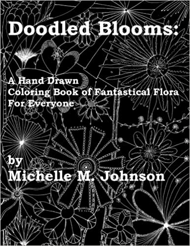Doodled Blooms A Hand Drawn Coloring Book Of Fantastical Flora For Everyone Michelle M Johnson 9781523844401 Books