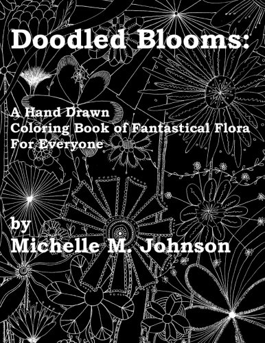Doodled Blooms: A Hand Drawn Coloring Book of Fantastical Flora for Everyone