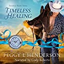 Timeless Healing: Timeless Hearts, Book 4 Audiobook by Peggy L Henderson, Timeless Hearts Narrated by Cody Roberts