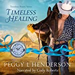 Timeless Healing: Timeless Hearts, Book 4 | Timeless Hearts,Peggy L Henderson