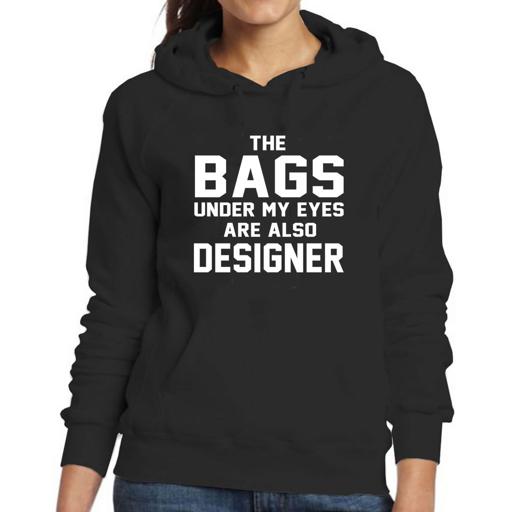 The Bags Under My Eyes Are Also Designer Ladies Pull over Hoodie