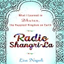 Radio Shangri-La: What I Learned in Bhutan, the Happiest Kingdom on Earth Audiobook by Lisa Napoli Narrated by Lisa Napoli