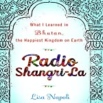 Radio Shangri-La: What I Learned in Bhutan, the Happiest Kingdom on Earth | Lisa Napoli