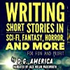 Writing Short Stories in Sci-Fi, Fantasy, Horror, and More