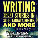 Writing Short Stories in Sci-Fi, Fantasy, Horror, and More: For Fun and Profit | D. G. America