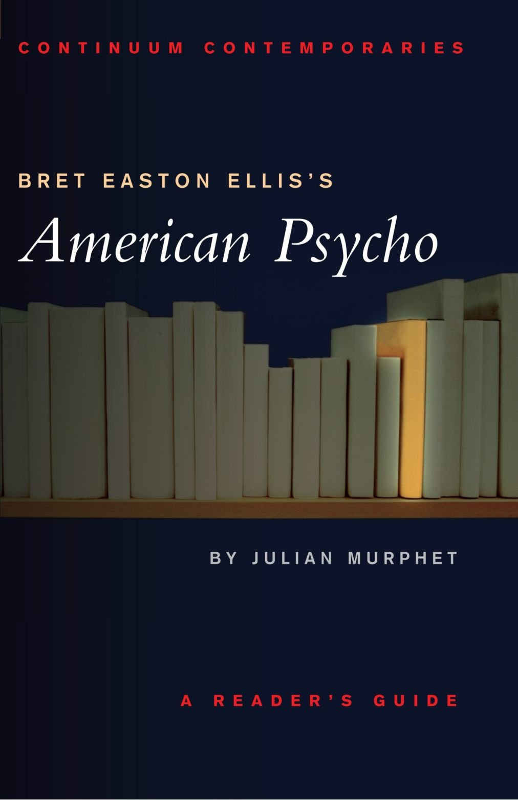 bret easton ellis s american psycho a reader s guide continuum bret easton ellis s american psycho a reader s guide continuum contemporaries series co uk julian murphet 9780826452450 books