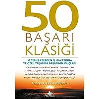50 Başarı Klasiği: 50 Temel Eserden İş Hayatında ve Özel Yaşamda Başarının İpuçları