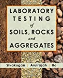 Laboratory Testing of Soils, Rocks, and Aggregates, N. Sivakugan and Myint-Win Bo, 1604270470