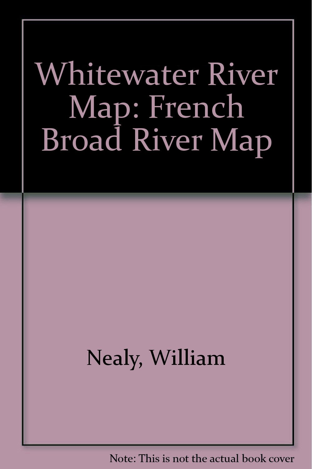 Whitewater River Map: French Broad River Map: William Nealy ...