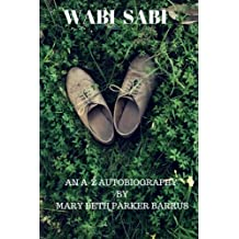 Wabi Sabi: An A-Z autobiography of Mary Beth Parker Barrus